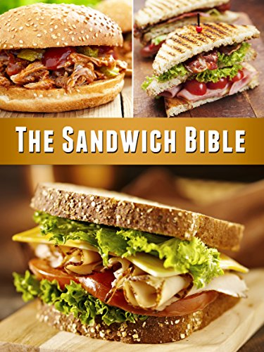 Download The Sandwich Bible: The 90 Best Sandwich Recipes in the Universe (English Edition) B00TRLGZ7U