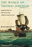 The World of Thomas Jeremiah: Charles Town On The Eve Of The American Revolution