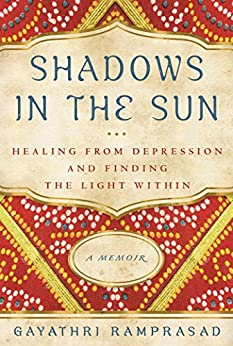 Shadows in the Sun: Healing from Depression and Finding the Light Within by [Ramprasad, Gayathri]