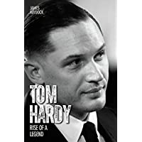 Tom Hardy - Rise of a Legend (English Edition)