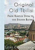 Original Old Tbilisi: From Kartlis Deda to the Sulfur Baths (Travel Photo Art)