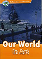 Oxford Read and Discover: Level 5: Our World in Art