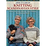 Arne & Carlos Knitting Scandinavian Style: Socks, Sweaters, Mittens, Hats, Pillows, Blankets and More!