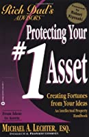 Protecting Your #1 Asset: Creating Fortunes from Your Ideas (Rich Dad)