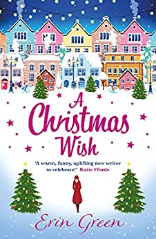 A Christmas Wish: A heartwarming, uplifting and fun Christmas romance by [Green, Erin]