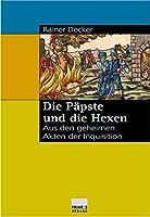 Die Paepste und die Hexen: Aus den geheimen Akten der Inquisition