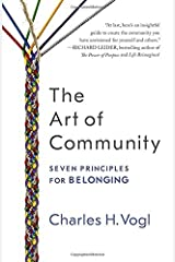 The Art of Community: Seven Principles for Belonging by Charles Vogl(2016-09-12) -