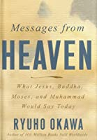 Messages from Heaven: What Jesus, Buddha, Moses, and Muhammad Would Say Today