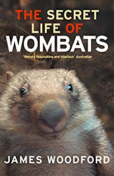 The Secret Life of Wombats by [Woodford, James]