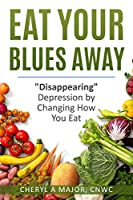 "Eat Your Blues Away: ""Disappearing"" Depression by Changing How You Eat"