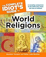 The Complete Idiot's Guide to World Religions, 4th Edition by Brandon Toropov Father Luke Buckles(2011-05-03)
