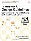 Framework Design Guidelines: Conventions, Idioms, and Patterns for Reusable .NET Libraries (Microsoft .NET Development Series)