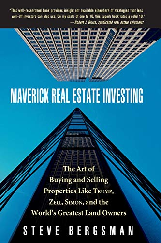 Download Maverick Real Estate Investing: The Art of Buying and Selling Properties Like Trump, Zell, Simon, and the World's Greatest Land Owners 0471739472
