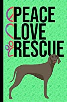 Peace Love Rescue: New Puppy Journal Dog Medical Record Tracker Organizer and Pet Vet Information Weimaraner Dog Green Cover