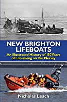 New Brighton Lifeboats: An Illustrated History of 150 Years  of Life-Saving on the Mersey