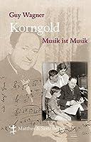 Korngold: Musik ist Musik - Leben und Werk Erich Wolfgang Korngolds