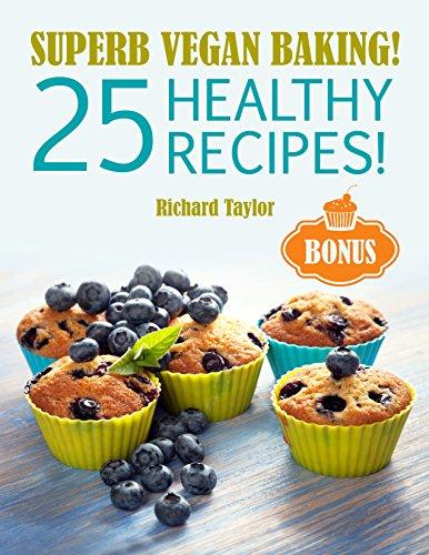 Superb Vegan Baking! : 25 Healthy Recipes! (English Edition)