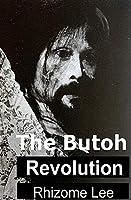 The Butoh Revolution: A dedication to Tatsumi Hijikata