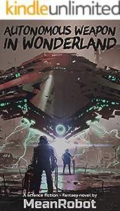 Autonomous Weapon in Wonderland (English Edition)