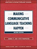 MAKING COMMUNICATIVE LANGUAGE TEACHING HAPPEN (The McGraw-Hill Foreign Language Professional Series)