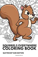Squirrels Everywhere Coloring Book 6x9 Pocket Size Edition: Color Book with Black White Art Work Against Mandala Designs to Inspire Mindfulness and Creativity. Great for Drawing, Doodling and Sketching.