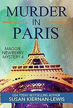 Murder in Paris: Book 4 of the Maggie Newberry Mysteries (The Maggie Newberry Mystery Series) by [Kiernan-Lewis, Susan]