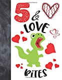 5 &Love Bites: Green T-Rex Dinosaur Valentines Day Gift For Boys And Girls Age 5 Years Old - A Writing Journal To Doodle And Write In - Blank Lined Journaling Diary For Kids