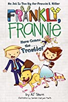 Here Comes the...Trouble! (Frankly, Frannie)
