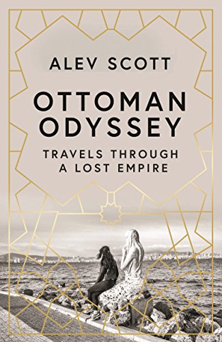 Ottoman Odyssey: Travels through a Lost Empire (English Edition)