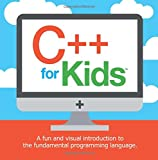 C++ for Kids: A Fun and Visual Introduction to the Fundamental Programming Language