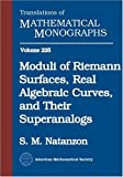 Moduli of Riemann Surfaces, Real Algebraic Curves, and Their Superanalogs (Translations of Mathematical Monographs) by S. M. Natanzon(2004-08-03)