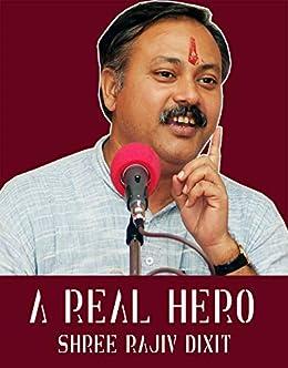 A Real Hero : Shree Rajiv Dixit Ji: A real patriot: a real patriot
