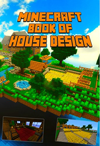 Minecraft: Ultimate Book of House Design: Gorgeous Book of Minecraft House Designs. Interior & Exterior. All-In-One Catalog, Step-by-Step Tutorial. (Minecraft ... Minecraft Novels For Kid) (English Edition)