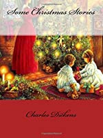 Some Christmas Stories Charles Dickens