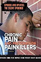 Chronic Pain and Prescription Painkillers (Opioids and Opiates: The Silent Epidemic)