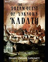 The Dream-Quest of Unknown Kadath: A Fantastic Story of Horror (Annotated) By Howard Phillips Lovecraft.