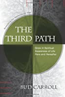 The Third Path: Breaching the Materialistic Wall, Grow in Spiritual Awareness of Life Here and Hereafter