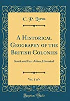 A Historical Geography of the British Colonies, Vol. 1 of 4: South and East Africa, Historical (Classic Reprint)