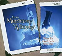 From Matrimony to Alimony: Blues for Good Love