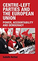 Centre-left Parties and the European Union: Power, Accountability, and Democracy