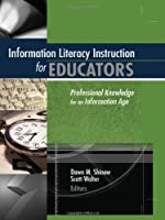 Information Literacy Instruction for Educators: Professional Knowledge for an Information Age