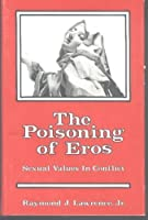 The Poisoning of Eros: Sexual Values in Conflict