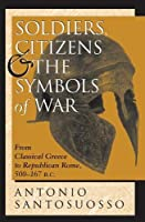 Soldiers, Citizens, And The Symbols Of War: From Classical Greece To Republican Rome, 500-167 B.c.