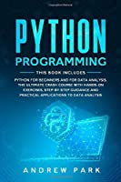 Python Programming: This Book Includes: Python for Beginners and  for Data Analysis. The Ultimate Crash Course with Hands-on Exercises, Step-by-Step Guidance and Practical Applications to Data Analysis. (Data Science)