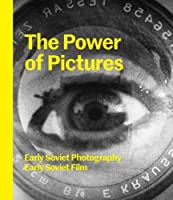 The Power of Pictures: Early Soviet Photography, Early Soviet Film by Susan Tumarkin Goodman Jens Hoffmann(2015-09-29)