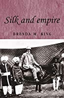 Silk and Empire (Studies in Imperialism)