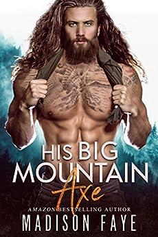 His Big Mountain Axe (Blackthorn Mountain Men Book 4) by [Faye, Madison]