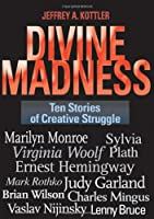 Divine Madness: Ten Stories of Creative Struggle
