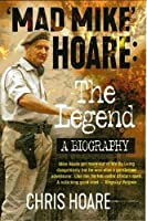 Mad Mike Hoare: The legend: A biography