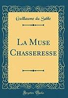 La Muse Chasseresse (Classic Reprint)